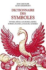 Dictionnaire des symboles - Mythes, rêves, coutumes, gestes, formes, figures, couleurs, nombres de Jean Chevalier