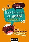 Touche pas au grisbi, salope ! - Argot, méchantes saillies et mots d'esprit du cinéma fra: Argot, méchantes saillies et mots d'esprit du cinéma français