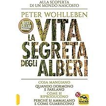 La Vita Segreta degli Alberi: Cosa mangiano, quando dormono e parlano, come si riproducono, perché si ammalano e come guariscono (Italian Edition)