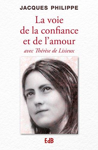 La voie de la confiance et de l'amour avec Thérèse de Lisieux