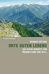 Orte guten Lebens: Die Alpen jenseits von Übernutzung und Idyll