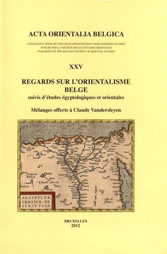 Regards sur l'orientalisme belge suivis d'études égyptologiques et orientales : Mélanges offerts à Claude Vandersleyen
