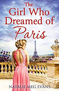 The Girl Who Dreamed of Paris: a love story to break your heart by [Evans, Natalie Meg]