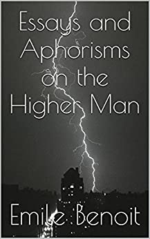 Essays and Aphorisms on the Higher Man (English Edition) de [Benoit, Emile]