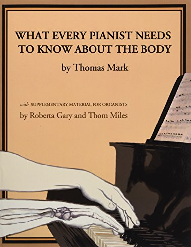 What Every Pianist Needs to Know about the Body por Thomas Mark