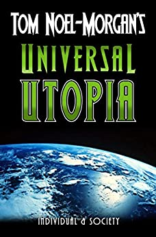 Universal Utopia: A Candid Look at Consumer Society (Individual & Society Book 1) by [Noel-Morgan, Tom]