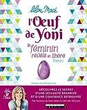L'Oeuf de Yoni: Le féminin révélé et libéré - Tome 1