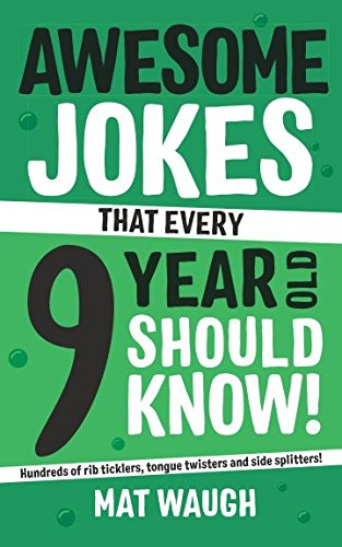 Awesome Jokes That Every 9 Year Old Should Know!: Hundreds of rib ticklers, tongue twisters and side splitters por Mat Waugh