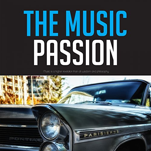 The Music Passion (Music is a higher revelation than all wisdom and philosophy)
