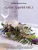Guten Appetit MS 2: Band 2: Das alltagstaugliche Kochbuch mit hilfreichen Tabellen, Tipps und leckeren Rezepten mit und ohne Multiple Sklerose -