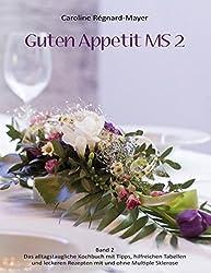 Guten Appetit MS 2: Band 2: Das alltagstaugliche Kochbuch mit hilfreichen Tabellen, Tipps und leckeren Rezepten mit und ohne Multiple Sklerose