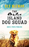The Island Dog Squad: (Book 3: People Problems): An Animal Cozy Mystery by Deb McEwan