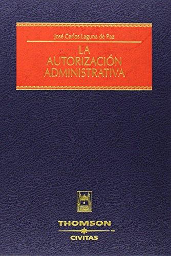 La autorización administrativa (Estudios y Comentarios de Legislación) por José Carlos Laguna de Paz