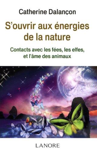 S'ouvrir aux énergies de la nature : Contact avec les fées, les elfes, et l'âme des animaux