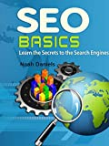 SEO Basics: Learn the Secrets to the Search Engines (English Edition)