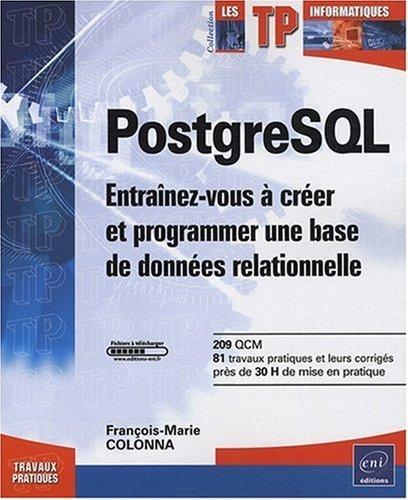 PostgreSQL - Entranez-vous  crer et programmer une base de donnes relationnelle de Franois-Marie COLONNA (6 octobre 2008) Broch