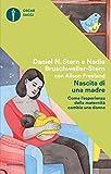 Nascita di una madre: Come l'esperienza della maternità cambia una donna (Italian Edition)