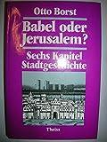 Babel oder Jerusalem? Sechs Kapitel Stadtgeschichte - Otto Borst