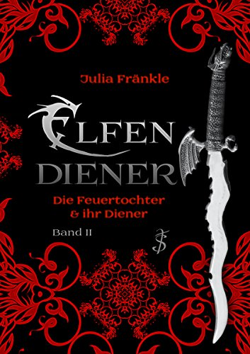 Elfendiener - Die Feuertochter und ihr Diener: Band 2 von [Fränkle, Julia]