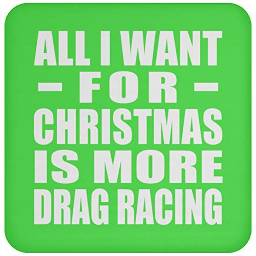 All I Want for Christmas is More Drag Racing - Coaster Kelly/One Size, Non  Slip Cork Back Protective Mat, Best Funny Gag Gift Idea for Family Friend