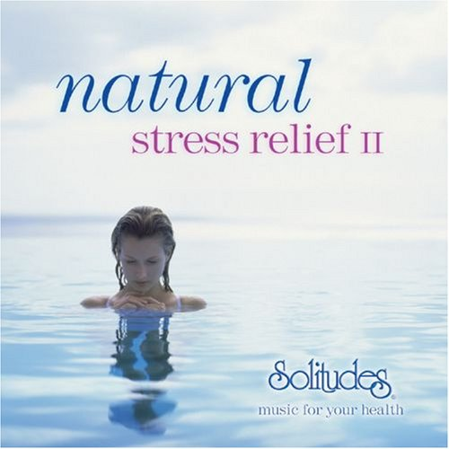 Natural Stress Relief II - music for your health (Stress Natural)