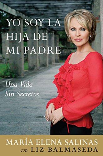 Yo Soy La Hija de Mi Padre: Una Vida Sin Secretos por Maria Elena Salinas