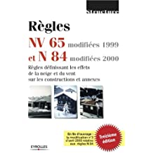Règles NV 65 modifiées 99 et N 84 modifiées 95. Règles définissant les effets de la neige et du vent sur les constructions et annexes, 13eme Edition
