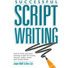 Successful Scriptwriting: How to write and pitch winning scripts for movies, sitcoms, soaps, serials and variety shows