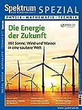 Die Energie der Zukunft: Mit Winde, Sonne und Wasser in eine saubere Welt (Spektrum Spezial - Physik, Mathematik, Technik)