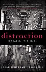 Distraction: A Philosopher's Guide to Being Free by Damon Young (2008-12-01)