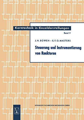 Steuerung und Instrumentierung von Reaktoren (Kerntechnik in Einzeldarstellungen - Nuclear Engineering Monographs)