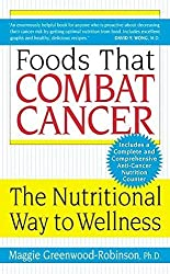 Foods That Combat Cancer: The Nutritional Way to Wellness by Maggie, PhD Greenwood-Robinson (2006-10-31)