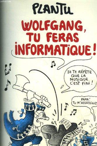 Wolfgang, Tu Feras Informatique!
