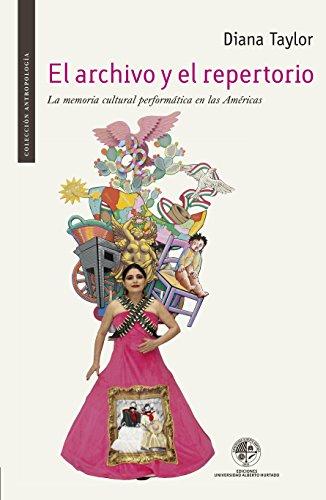 El archivo y el repertorio: La memoria cultural performática en las Américas por Diana Taylor
