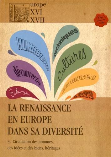 La Renaissance en Europe dans sa diversit : Tome 3, Circulation des hommes, des ides et des biens, hritages