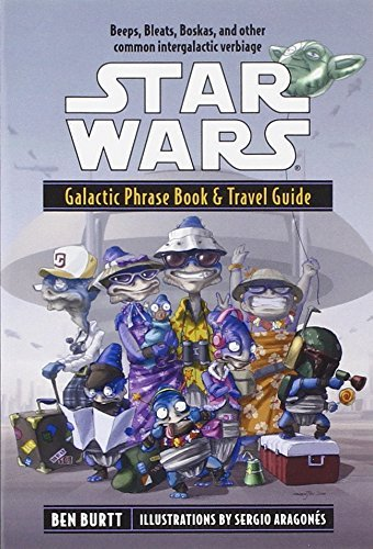 Galactic Phrase Book & Travel Guide: Beeps, Bleats, Boskas, and Other Common Intergalactic Verbiage (Star Wars) by Ben Burtt (2001-08-07)