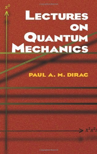 Lectures on Quantum Mechanics (Dover Books on Physics) by Paul A. M. Dirac (2003) Paperback