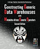 Constructing Generic Data Warehouses with Metadata-driven Generic Operators (In the Age of Big Data: Generically Data Warehousing, Band 1)