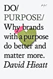 Do Purpose: Why brands with a purpose do better and matter more (Do Books) by David Hieatt (2014-07-01)