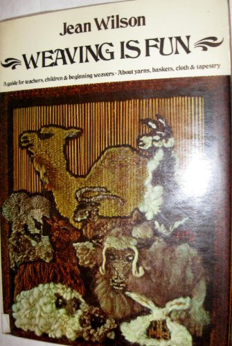Weaving Is Fun: A Guide for Teachers, Children and Beginning Weavers, About Yarns, Baskets, Cloth and Tapestry by Jean Verseput. Wilson (1972-02-01)