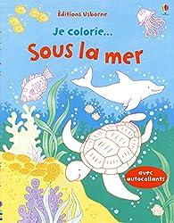 Je colorie... sous la mer - avec autocollants