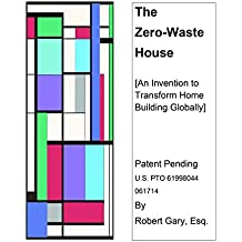 The Zero-Waste House: An Invention to Transform Home Building Globally (English Edition)