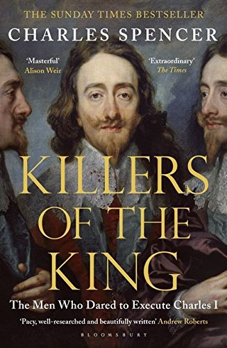 Killers of the King: The Men Who Dared to Execute Charles I por Charles Spencer