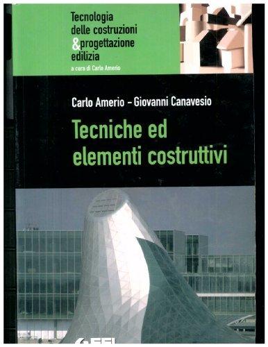 Tecniche ed elementi costruttivi. Tecnologia delle costruzioni & progettazione edilizia. Per gli Ist. Tecnici