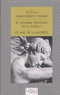 El hombre sentado en el pasillo y El mal de la muerte par Marguerite Duras