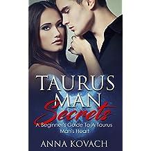 Taurus Man Secrets: A Beginner's Guide To A Taurus Man's Heart