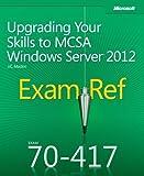 Exam Ref 70-417: Upgrading Your Skills to MCSA Windows Server 2012 by J.C. Mackin (2012-11-29)