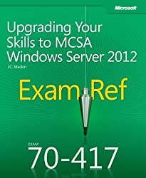 Exam Ref 70-417: Upgrading Your Skills to MCSA Windows Server 2012 by J.C. Mackin (2012-11-29)