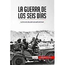 La guerra de los Seis Días: La toma de Jerusalén por parte de Israel (Historia) (Spanish Edition)