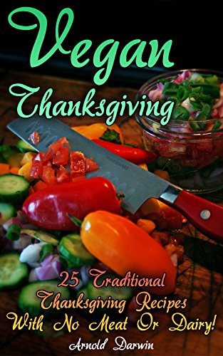25 Traditional Thanksgiving Recipes With No Meat Or Dairy!: (Vegan Book, Vegan Desserts) (English Edition) (Thanksgiving-outfits)